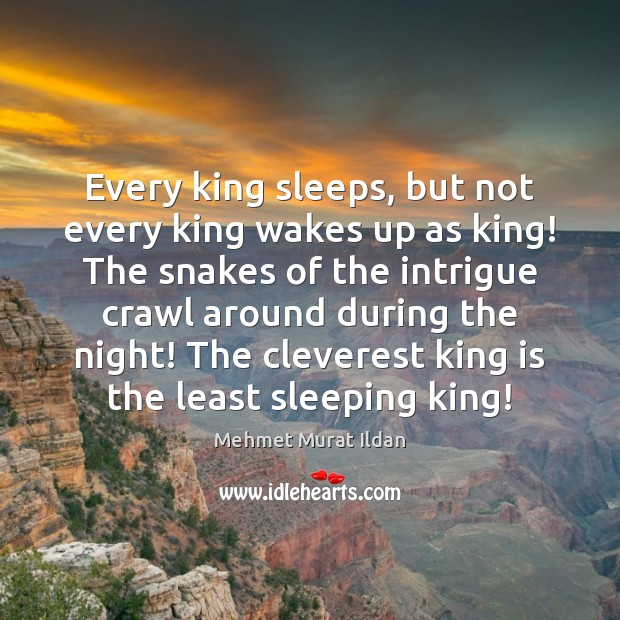Image, Every king sleeps, but not every king wakes up as king! The