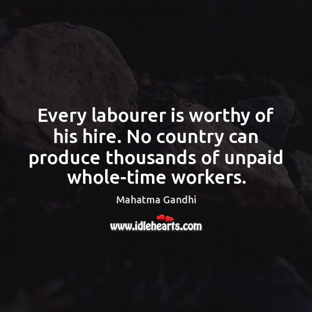 Every labourer is worthy of his hire. No country can produce thousands Image