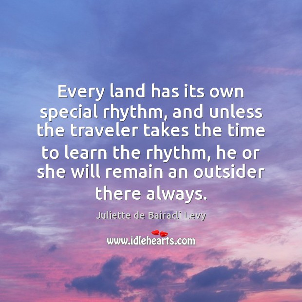 Image, Every land has its own special rhythm, and unless the traveler takes