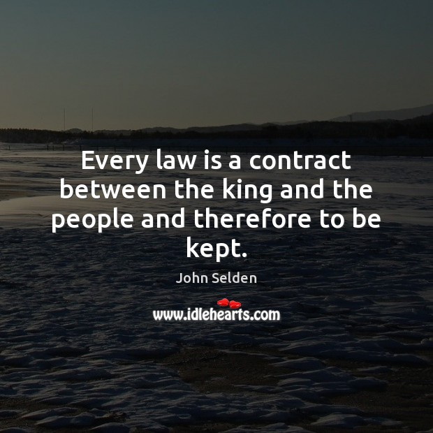 Image, Every law is a contract between the king and the people and therefore to be kept.