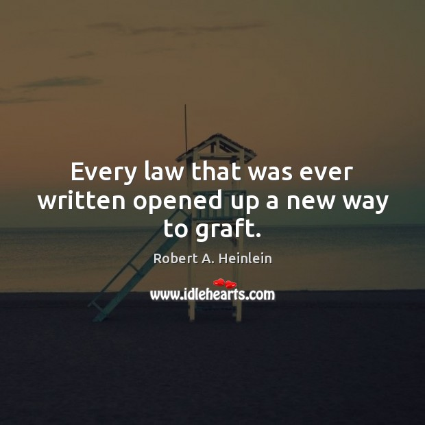 Every law that was ever written opened up a new way to graft. Image