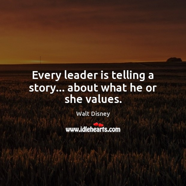 Image, Every leader is telling a story… about what he or she values.
