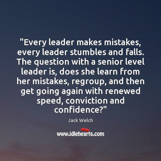 """Image, """"Every leader makes mistakes, every leader stumbles and falls. The question with"""