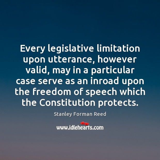 Every legislative limitation upon utterance, however valid, may in a particular case Freedom of Speech Quotes Image