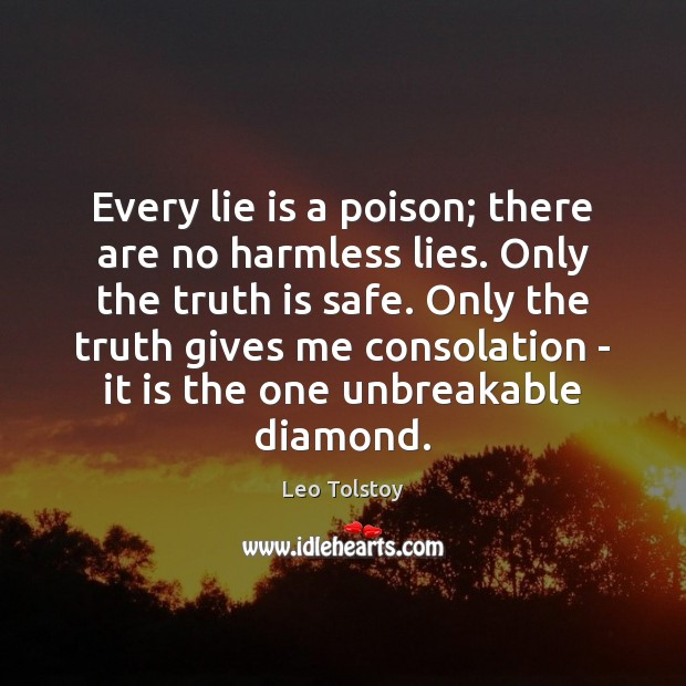 Image, Every lie is a poison; there are no harmless lies. Only the