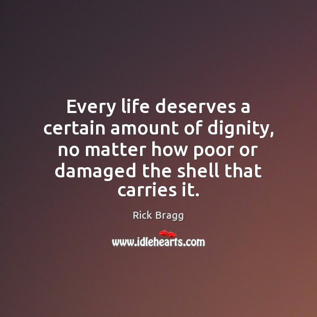 Every life deserves a certain amount of dignity, no matter how poor Image