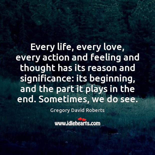 Every life, every love, every action and feeling and thought has its Image