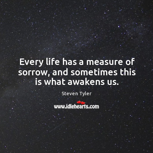 Image, Every life has a measure of sorrow, and sometimes this is what awakens us.