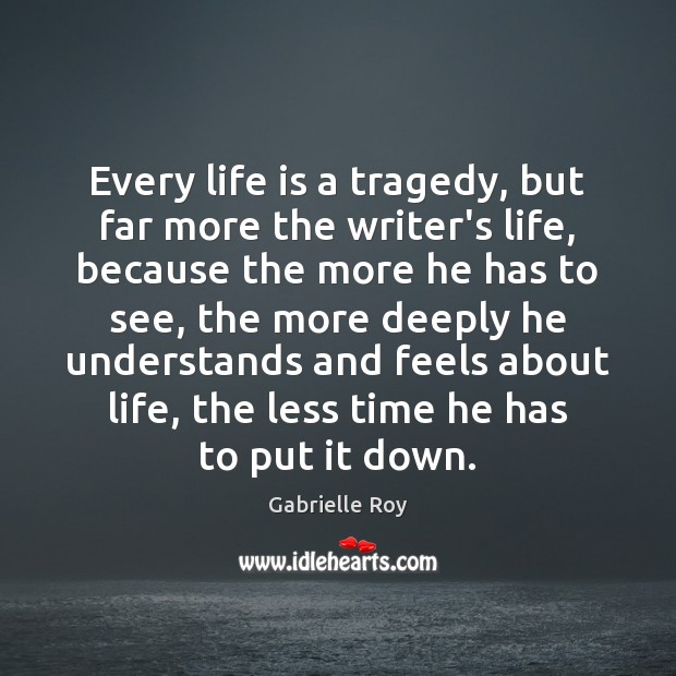 Every life is a tragedy, but far more the writer's life, because Image