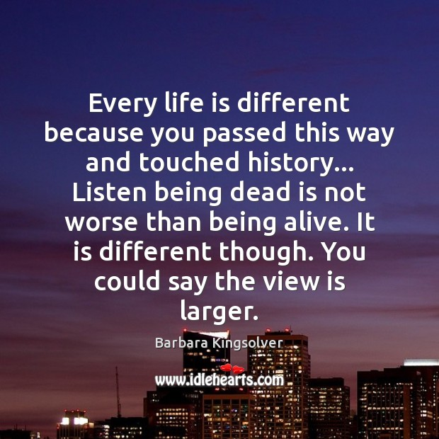Every life is different because you passed this way and touched history… Image