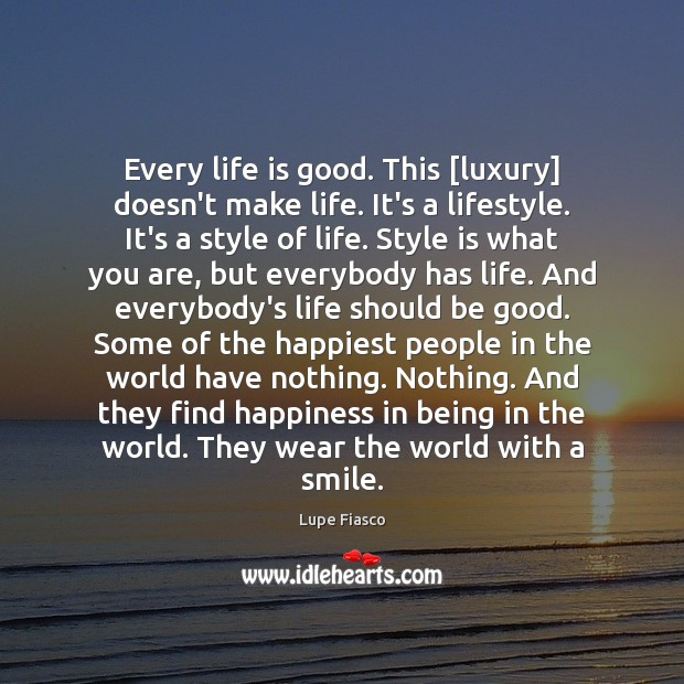 Every life is good. This [luxury] doesn't make life. It's a lifestyle. Image