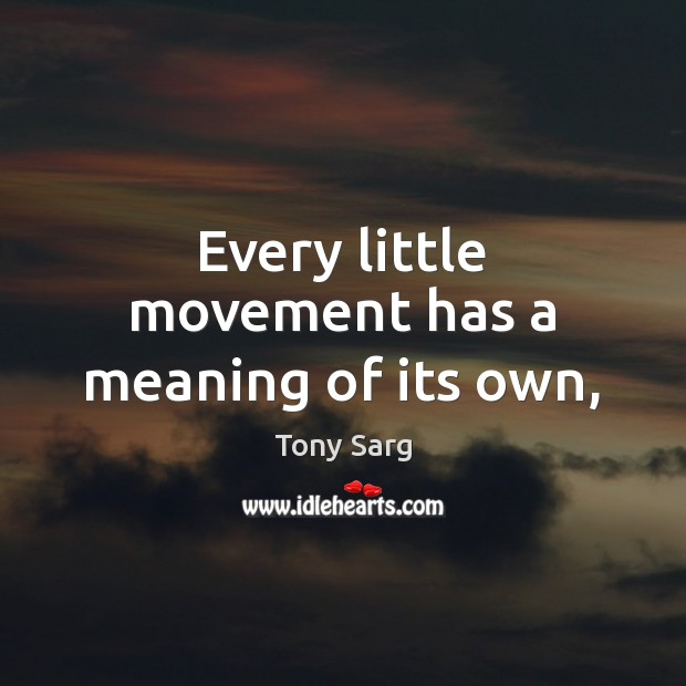Every little movement has a meaning of its own, Image