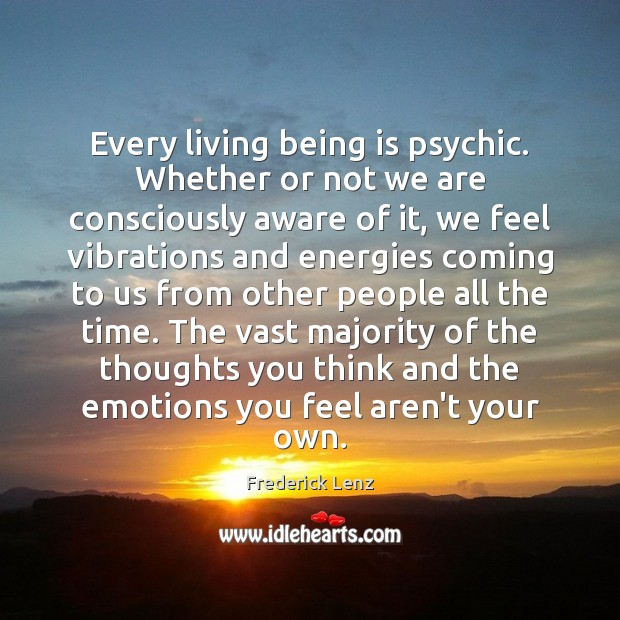 Image, Every living being is psychic. Whether or not we are consciously aware