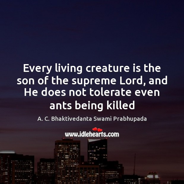 Image, Every living creature is the son of the supreme Lord, and He