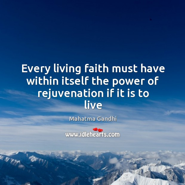 Image, Every living faith must have within itself the power of rejuvenation if it is to live