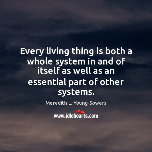 Every living thing is both a whole system in and of itself Image