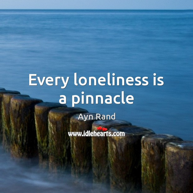 Every loneliness is a pinnacle Loneliness Quotes Image