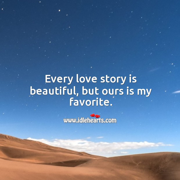 Image, Every love story is beautiful, but ours is my favorite.