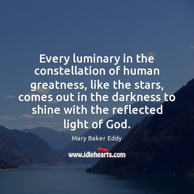Every luminary in the constellation of human greatness, like the stars, comes Mary Baker Eddy Picture Quote