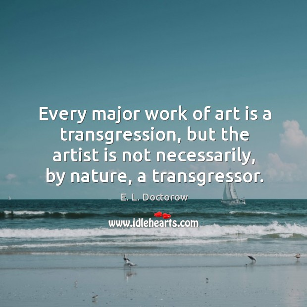 Image, Every major work of art is a transgression, but the artist is