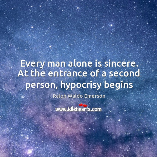Image, Every man alone is sincere. At the entrance of a second person, hypocrisy begins