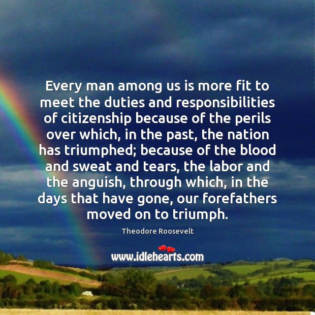 Image, Every man among us is more fit to meet the duties and