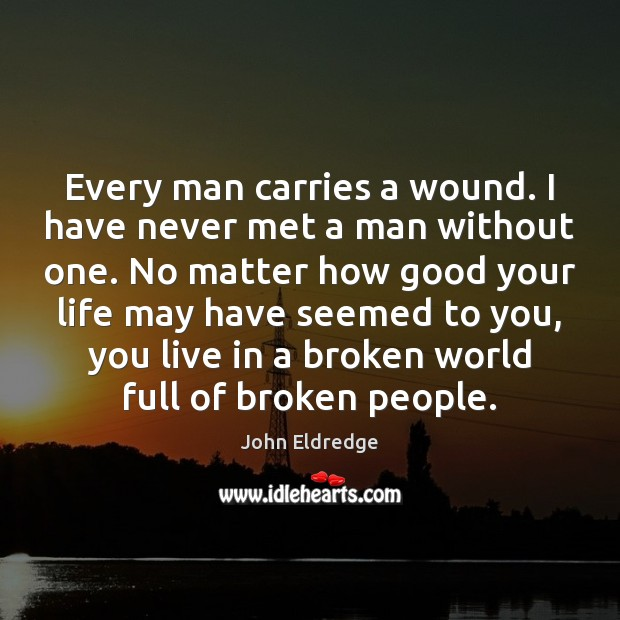 Every man carries a wound. I have never met a man without Image