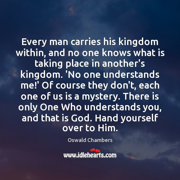 Every Man Carries His Kingdom Within And No One Knows What Is Idlehearts