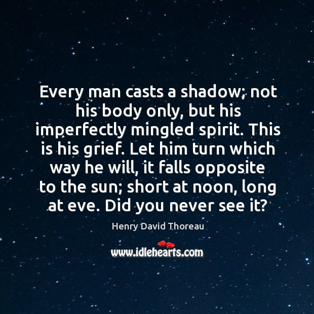 Image, Every man casts a shadow; not his body only