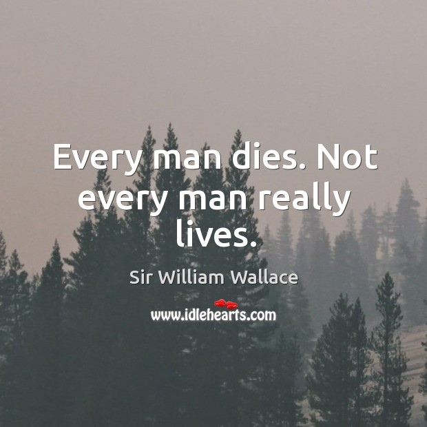 Every man dies. Not every man really lives. Image