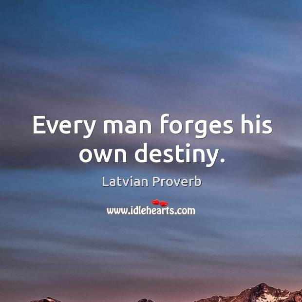 Every man forges his own destiny. Latvian Proverbs Image