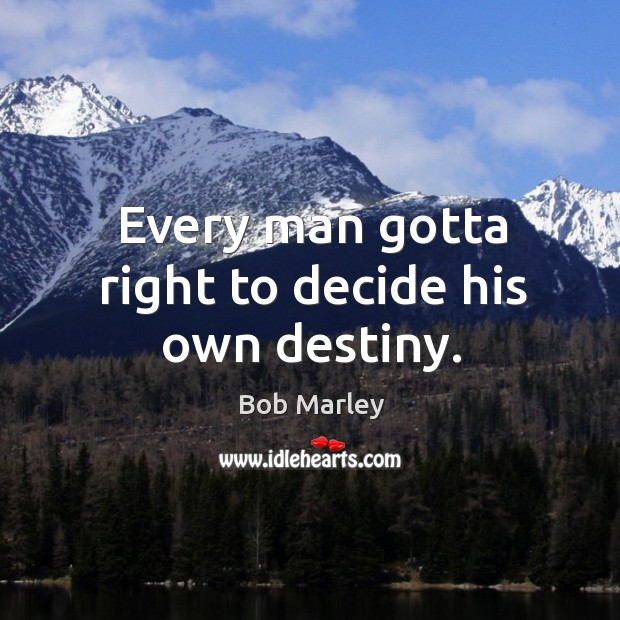 Image, Every man gotta right to decide his own destiny.