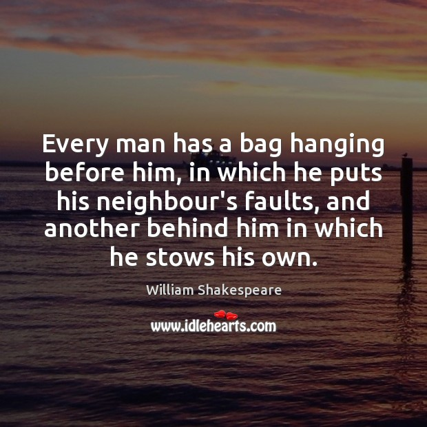 Every man has a bag hanging before him, in which he puts Image
