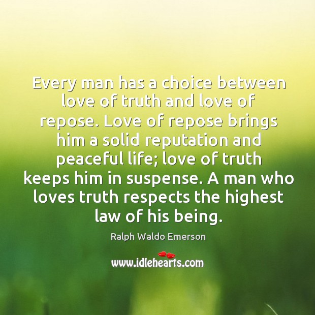 Every man has a choice between love of truth and love of Image