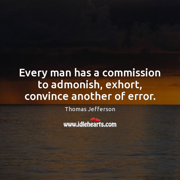 Every man has a commission to admonish, exhort, convince another of error. Image