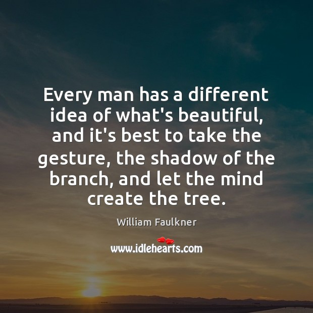 Every man has a different idea of what's beautiful, and it's best William Faulkner Picture Quote
