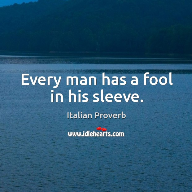 Image, Every man has a fool in his sleeve.
