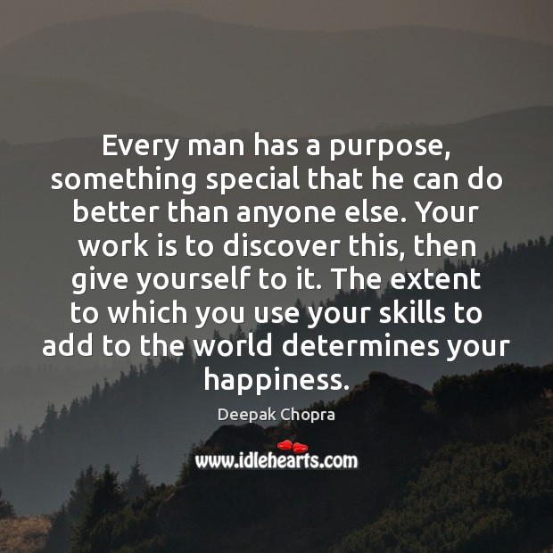 Every man has a purpose, something special that he can do better Work Quotes Image