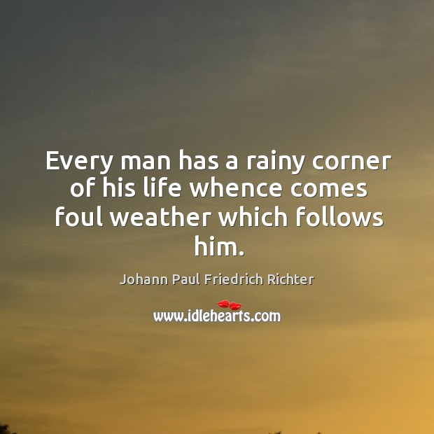 Every man has a rainy corner of his life whence comes foul weather which follows him. Image