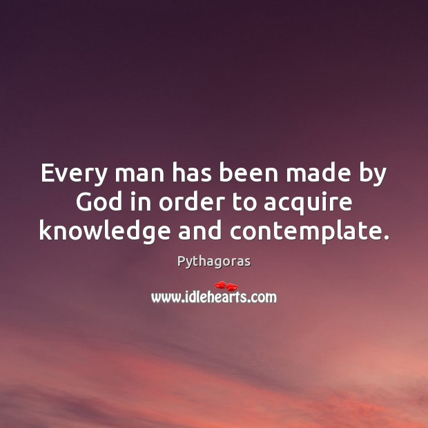 Image, Every man has been made by God in order to acquire knowledge and contemplate.