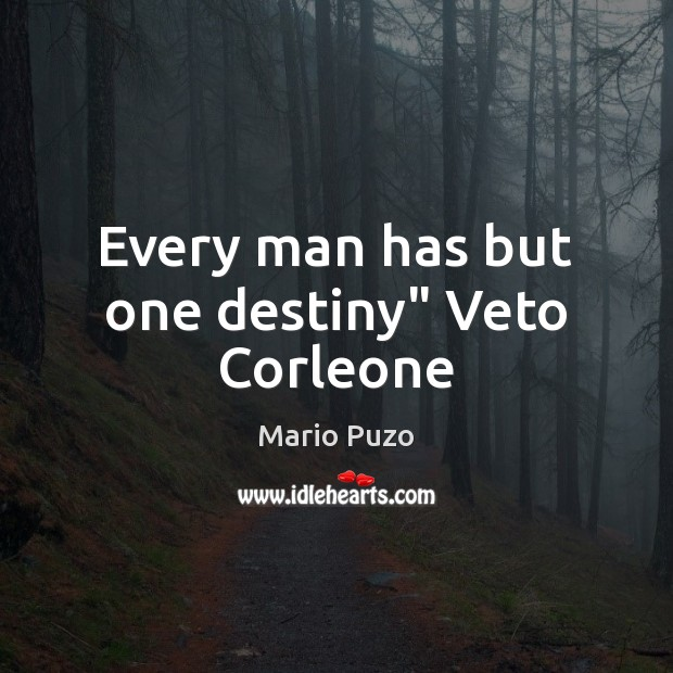 "Mario Puzo Picture Quote image saying: Every man has but one destiny"" Veto Corleone"