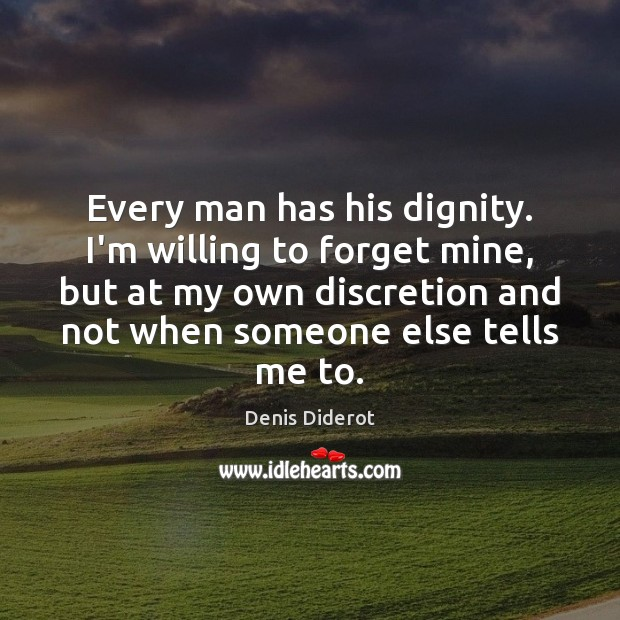 Every man has his dignity. I'm willing to forget mine, but at Image