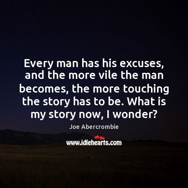 Every man has his excuses, and the more vile the man becomes, Image