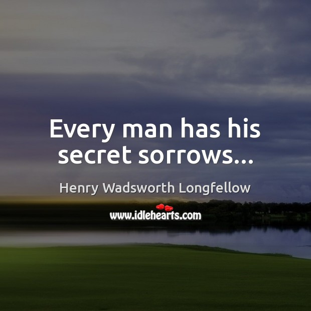 Image, Every man has his secret sorrows…