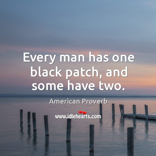 Image, Every man has one black patch, and some have two.
