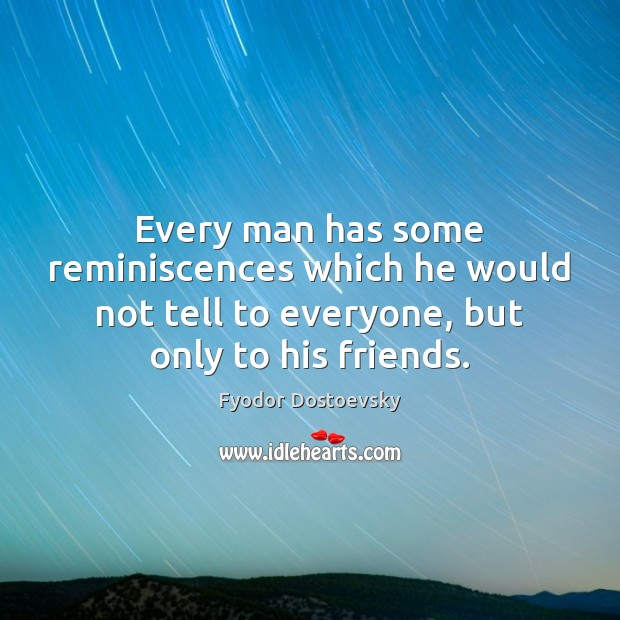 Every man has some reminiscences which he would not tell to everyone, Fyodor Dostoevsky Picture Quote
