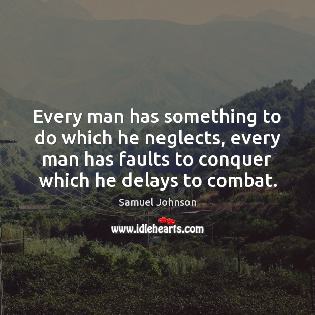 Image, Every man has something to do which he neglects, every man has