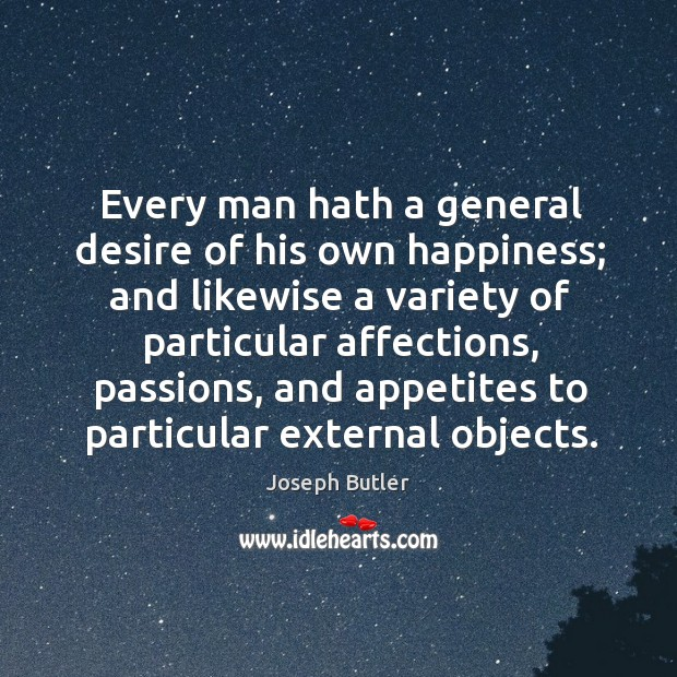 Every man hath a general desire of his own happiness; Image