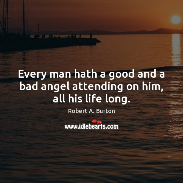 Image, Every man hath a good and a bad angel attending on him, all his life long.