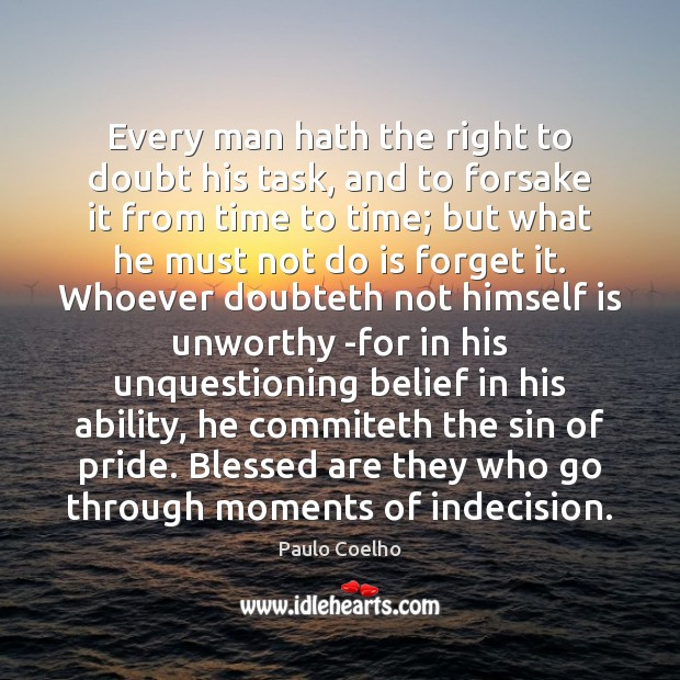 Every man hath the right to doubt his task, and to forsake Image